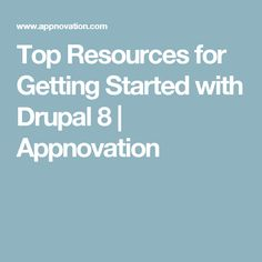 Top Resources for Getting Started with Drupal 8 | Appnovation