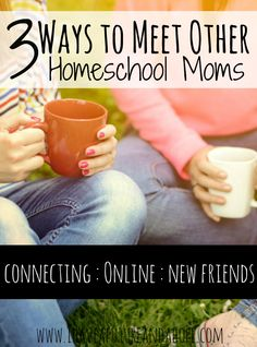 3 ways to meet other homeschool moms for support. Talk about schooling, family, life, recipes, and more.