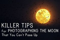 Killer Tips for photographing the MOON.