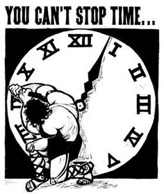 You can't stop time.