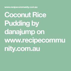 Coconut Rice Pudding by danajump on www.recipecommunity.com.au