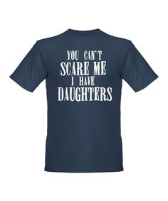 Take a look at this Pacific 'You Can't Scare Me I Have Daughters' Organic Tee - Men by CafePress on #zulily today!