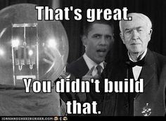 Hey Mr. Edison, don't get such a big head. It's almost as big as that light bulb. Which you didn't build. Somebody else made that happen.