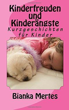 Süße Kindergeschichten ab dem Vorlesealter Kinderfreuden und Kinderängste: Kurzgeschichten für Kinder von Bianka Mertes http://www.amazon.de/dp/1502566532/ref=cm_sw_r_pi_dp_fplqub0HAJSG7