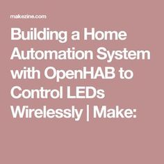 Building a Home Automation System with OpenHAB to Control LEDs Wirelessly | Make: