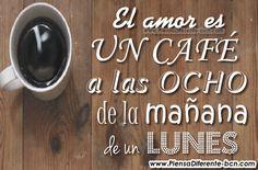 El amor es un café a las ocho de la mañana de un lunes ☺