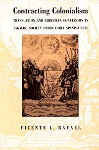 Contracting Colonialism: Translation and Christian Conversion in Tagalog Society Under Early Spanish Rule, by Vicente Rafael, first published in 1988.