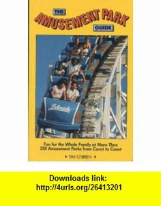 The Amusement Park Guide Fun for the Whole Family at More Than 250 Amusement Parks from Coast to Coast (Amusement Park Guide Coast to Coast Thrills) (9780871063007) Tim OBrien , ISBN-10: 087106300X  , ISBN-13: 978-0871063007 ,  , tutorials , pdf , ebook , torrent , downloads , rapidshare , filesonic , hotfile , megaupload , fileserve