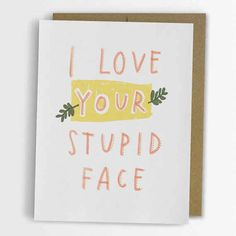 I Love Your Stupid Face Valentine Card | 17 Must-Have Funny Valentine's Day Cards