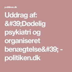 Uddrag af: 'Dødelig psykiatri og organiseret benægtelse' - politiken.dk