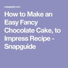 How to Make an Easy Fancy Chocolate Cake, to Impress Recipe - Snapguide