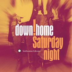 It's Album Cover Tuesday and New Year's Eve! Time to shake the rafters with Down Home Saturday Night for some of the most rocking, rollicking, and partying tracks found in the Smithsonian Folkways collection.