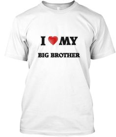 I Love My Big Brother White T-Shirt Front - This is the perfect gift for someone who loves Big Brother. Thank you for visiting my page (Related terms: world's best,loveI love my Assassin,Assassin,assassins,ninja assassin,myjobs.com, ,jobs,I love Assas ...)