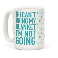 If I Can't Take My Blanket, I'm Not Going Mug