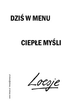 DZIŚ W MENU / CIEPŁE MYŚLI | Loesje International Coffee Words, In Other Words, Aga, I Miss You, Proverbs, Letter Board, Favorite Quotes, Quotations, I Am Awesome