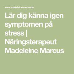 Lär dig känna igen symptomen på stress | Näringsterapeut Madeleine Marcus