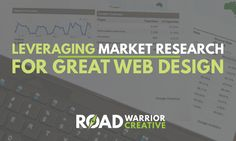 Leveraging Market Research for Great Web Design - Road Warrior Creative