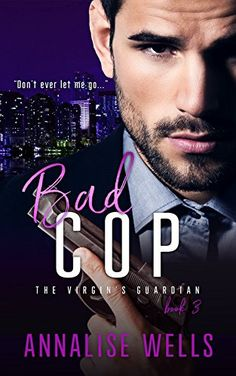Bad cop (The Virgin's guardian Book 3) by [Wells, Annalise]
