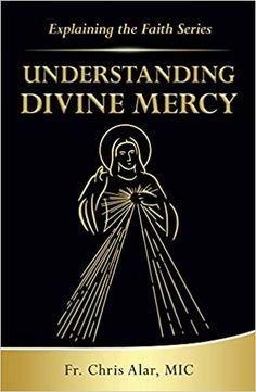 Understanding Divine Mercy (Explaining the Faith): Alar, Fr Chris: 9781596145399: Amazon.com: Books Used Books, Books To Read, Why Jesus, Spirituality Books, Divine Mercy, Book Club Books, Books Online, Catholic, Father