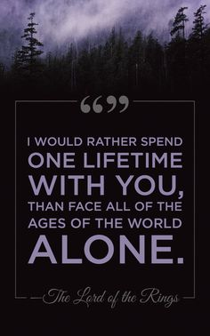 An eternally romantic line from Lord of the Rings...