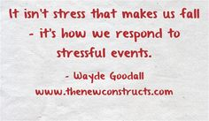 It isn't stress that makes us fall - it's how we respond to stressful event.