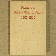Pioneers of Brazos County, Texas 1800-1850