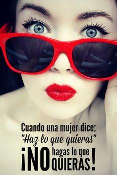"""#Frases Cuando una #mujer dice: """"Haz lo que quieras"""", ¡NO hagas lo que quieras!"""