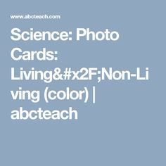 Science: Photo Cards:  Living/Non-Living (color) | abcteach