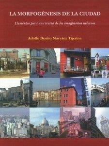 La morfogénesis de la ciudad [Recurso electrónico] : elementos para una teoría de los imaginarios urbanos / Adolfo Benito Narváez Tijerina http://encore.fama.us.es/iii/encore/record/C__Rb2623853?lang=spi