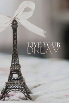 ♔ Paris, Live your dream