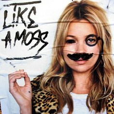 do it like a moss don t even rly like kate moss but this is a funny campaign idea