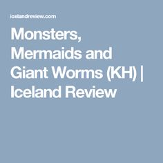 Monsters, Mermaids and Giant Worms (KH) | Iceland Review