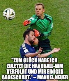 """Die besten Fussballer Zitate: """"Zum Glück habe ich zuletzt die Handball-WM verfolgt und mir einiges abgeschaut."""" – Manuel Neuer"""