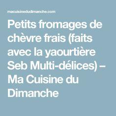 Petits fromages de chèvre frais (faits avec la yaourtière Seb Multi-délices) – Ma Cuisine du Dimanche