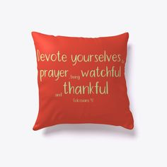 Devote yourselves to prayer, being watchful and thankful. Christian Messages, Christian Gifts, Christian Quotes, Red Throw Pillows, Throw Pillow Covers, God First, Christians, Order Prints