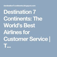 Destination 7 Continents: The World's Best Airlines for Customer Service   T...
