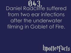 Harry Potter Facts #043: Daniel Radcliffe suffered from two ear infections after the underwater filming in Goblet of Fire.