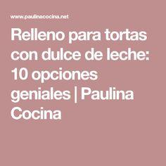 Relleno para tortas con dulce de leche: 10 opciones geniales | Paulina Cocina