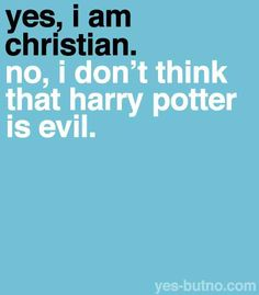 Not evil, I just think it's not suitable for very young kids until they understand fact vs. fiction, and why Christians are against witchcraft, and separate that from the deeper story of love that is Harry Potter.