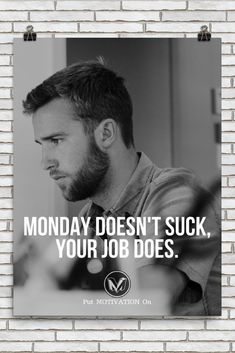 MONDAY DOESN'T SUCK, YOUR JOB DOES | Poster – PutMotivationOn Follow all our motivational and inspirational quotes. Follow the link to Get our Motivational and Inspirational Apparel and Home Décor. #quote #quotes #qotd #quoteoftheday #motivation #inspiredaily #inspiration #entrepreneurship #goals #dreams #hustle #grind #successquotes #businessquotes #lifestyle #success #fitness #businessman #businessWoman #Inspirational