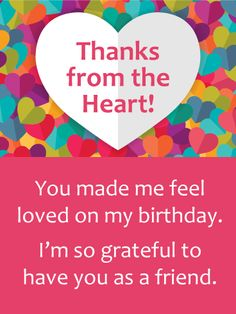 Send Free Colorful Hearts Thank You Card for Birthday Wishes to Loved Ones on Birthday & Greeting Cards by Davia. It's free, and you also can use your own customized birthday calendar and birthday reminders. Birthday Wishes For A Friend Messages, Thank You Wishes, Messages For Friends, Birthday Wishes For Myself, Birthday Wishes Quotes, Best Birthday Wishes, Cards For Friends, Friend Cards, Birthday Thank You Message