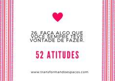 Transformando Espaços: Atitude # 26 - Faça algo que você sempre teve vont...