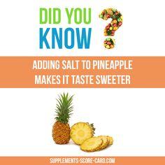 Adding salt to pineapple makes it taste sweeter.