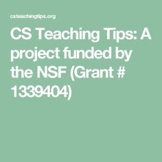 CS Teaching Tips: A project funded by the NSF (Grant # 1339404)