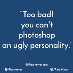 #raremirror #raremirrorquotes #quotes #like4like #likeforlike #likeforfollow #like4follow #follow #followback #follow4follow #followforfollow #too #bad #photoshop #ugly #personality #sarcasm #sarcasmquotes #funny #funnyquotes #comedy #comedyquotes