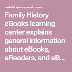 Family History eBooks learning center explains general information about eBooks, eReaders, and eBook software. Below will you learn about eBook formats and how choose the eBook software best suited for you to create your own family history eBooks. What Are Ebooks? eBooks are electronic books read on digital devices such as eReaders, tablets, or smart…