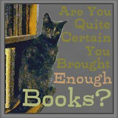 Nope -- never enough! (Cats and books -- though I stop at 3 cats max. at any one time.)