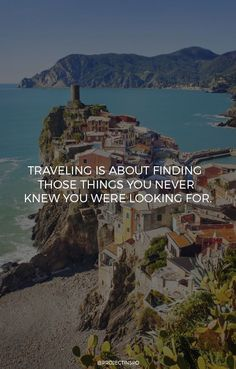 Travel Quote - Traveling Is About Finding Those Things You Never Knew You Were Looking For.