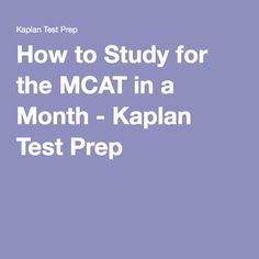How to Study for the MCAT in a Month - Kaplan Test Prep