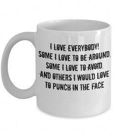 Items similar to Funny I Love Everybody Mug Novelty Ceramic Coffe Tea Cup Ideal Gift on Etsy Funny Coffee Mugs, Coffee Quotes, Coffee Humor, Cool Stuff, Funny Stuff, Funny Work, Humor Cristiano, Funny Cups, Customised Mugs